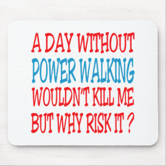 A Day Without Power Walking Wouldn t Kill Me But Mousepads