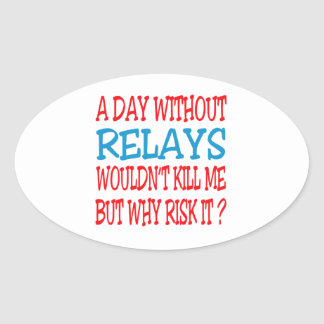 A Day Without Relays Wouldn t Kill Me But Why Risk Stickers