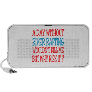 A Day Without River Rafting Wouldn t Kill Me But W Laptop Speaker