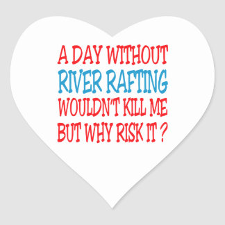 A Day Without River Rafting Wouldn t Kill Me But W Sticker