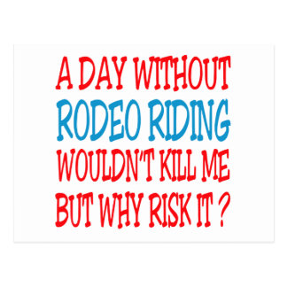 A Day Without Rodeo Riding Wouldn t Kill Me But Wh Post Card