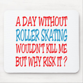 A Day Without Roller Skating Wouldn t Kill Me But Mousepads