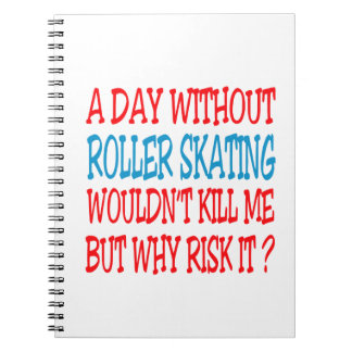 A Day Without Roller Skating Wouldn t Kill Me But Spiral Notebook
