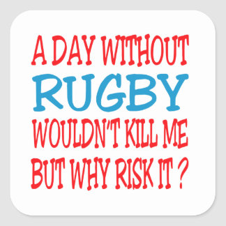 A Day Without Rugby Wouldn t Kill Me But Why Risk Square Sticker