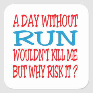 A Day Without Run Wouldn t Kill Me But Why Risk I Stickers