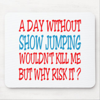 A Day Without Show Jumping Wouldn t Kill Me But Wh Mousepad