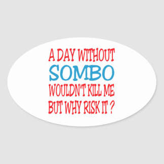A Day Without Sombo Wouldn t Kill Me But Why Risk Sticker