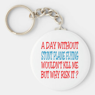 A Day Without Stunt Plane Flying Wouldn t Kill Me Keychain