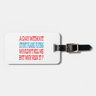 A Day Without Stunt Plane Flying Wouldn t Kill Me Travel Bag Tag