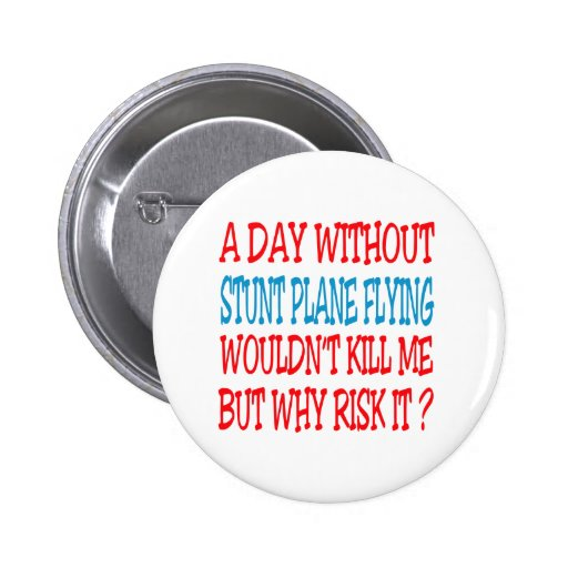 A Day Without Stunt Plane Flying Wouldn't Kill Me Button
