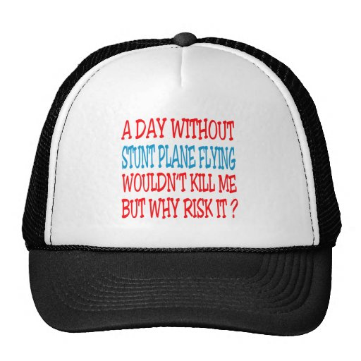 A Day Without Stunt Plane Flying Wouldn't Kill Me Mesh Hats