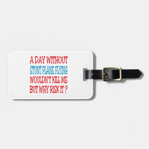 A Day Without Stunt Plane Flying Wouldn't Kill Me Travel Bag Tag