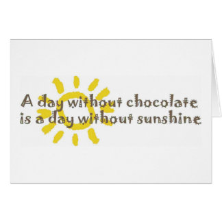 A Day without Sunshine is a Day without Chocolate Card