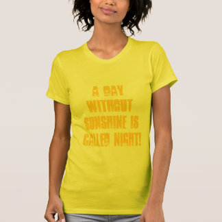 A day without Sunshine is called Night Shirts