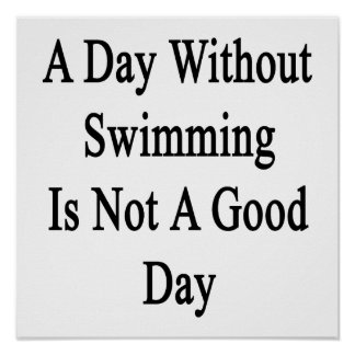 A Day Without Swimming Is Not A Good Day Poster