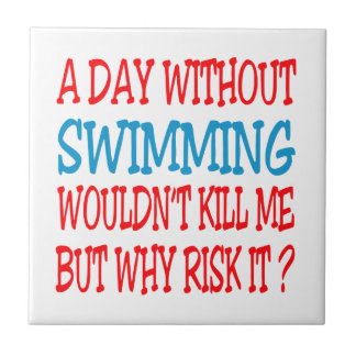 A Day Without Swimming Wouldn t Kill Me But Why Ri Tiles