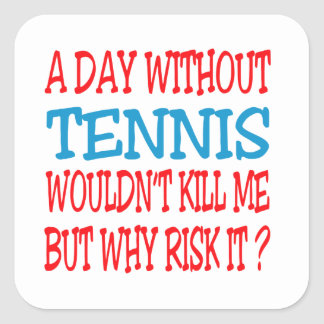 A Day Without Tennis Wouldn t Kill Me But Why Risk Sticker