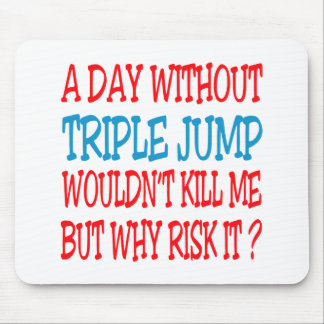 A Day Without Triple jump Wouldn t Kill Me But Why Mousepad