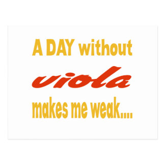A day without viola makes me weak post cards