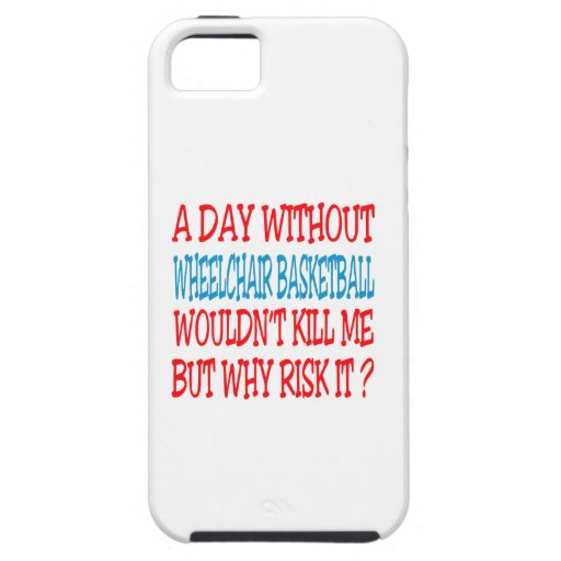 A Day Without Wheelchair Basketball Wouldn't Kill Case For iPhone 5/5S