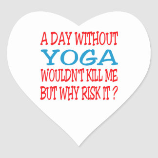 A Day Without Yoga Wouldn t Kill Me But Why Risk I Sticker