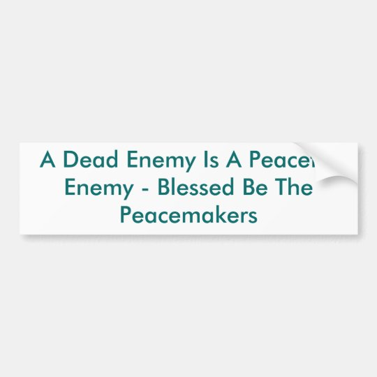 A Dead Enemy Is A Peaceful Enemy - Blessed Be T... Bumper Sticker