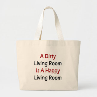 A Dirty Living Room Is A Happy Living Room Bags