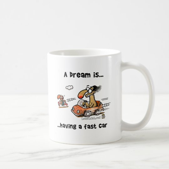 A Dream Is... Having A Fast Car Coffee Mug