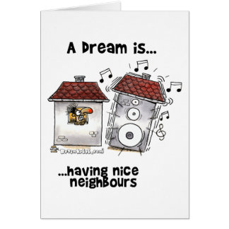 A Dream is... Having Nice Neighbours Card