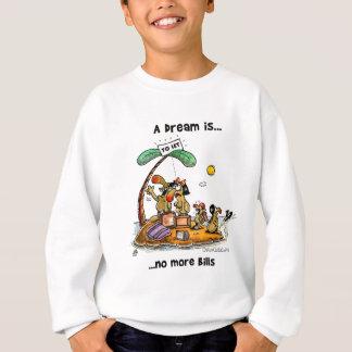 A Dream is... No More Bills Sweatshirt