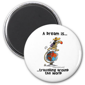 A Dream is... Travelling Around The World 6 Cm Round Magnet