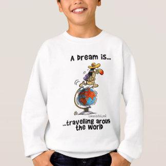 A Dream is... Travelling Around The World Sweatshirt
