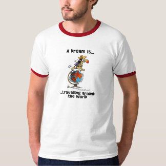 A Dream is... Travelling Around The World T-Shirt