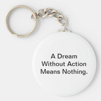 A Dream Without Action Means Nothing. Key Ring