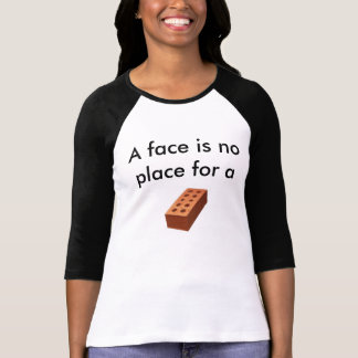 A face is no place for a brick T-Shirt