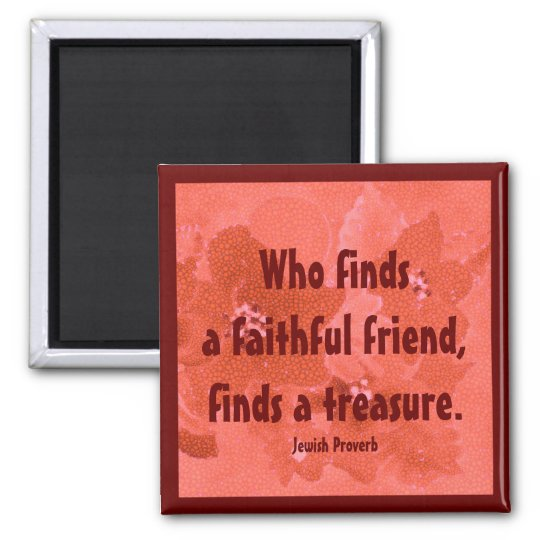 a faithful friend is a treasure. jewish proverb square magnet