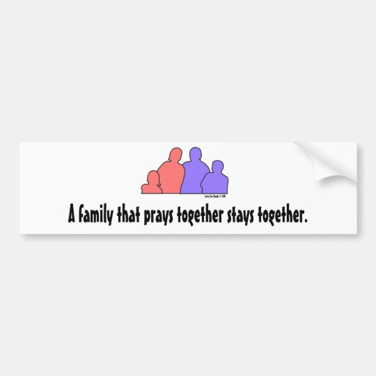 A Family That Prays Together Stays Together Bumper Sticker
