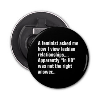 A Feminist Asked Me How I View Lesbian … Bottle Opener