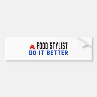 A Food stylist Do It Better Bumper Sticker