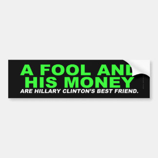A Fool and His Money… Bumper Sticker