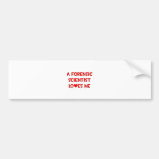 A Forensic Scientist Loves Me Bumper Stickers