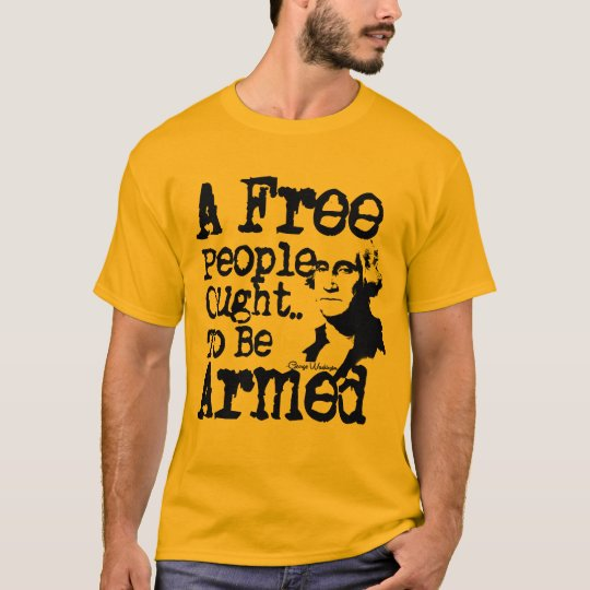 A Free People Ought To Be Armed T-Shirt