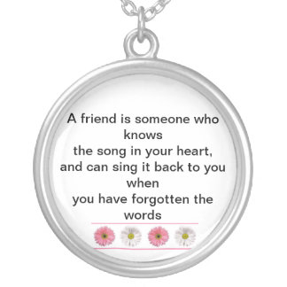 A friend is someone who knows  the song in your he round pendant necklace