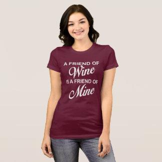A Friend Of Wine Is A Friend Of Mine T-Shirt. T-Shirt