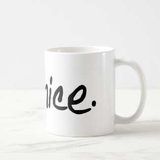 "A full selection of ""be nice."" products. coffee mug"
