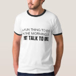 A FUN THING TO DO IN THE MORNING IS NOT TALK TO ME TEES