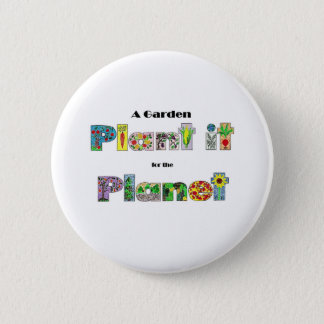 A Garden, Plant it for the Planet, earthday slogan 6 Cm Round Badge