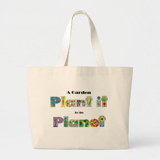 A Garden, Plant it for the Planet, earthday slogan Bags