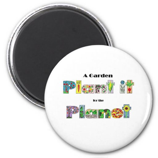 A Garden, Plant it for the Planet, earthday slogan Magnet