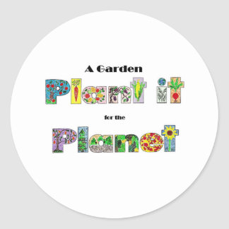 A Garden, Plant it for the Planet, earthday slogan Round Sticker